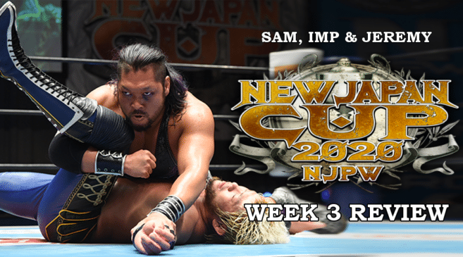 New Japan Cup Week Three Review with Sam, Imp & Jeremy Donovan